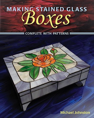 Making Stained Glass Boxes By Johnston, Michael/ Wycheck, Alan (PHT)