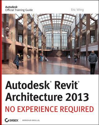 Autodesk Revit Architecture 2013 By Wing, Eric